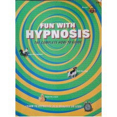 Fun With Hypnosis The Complete How- To Guide