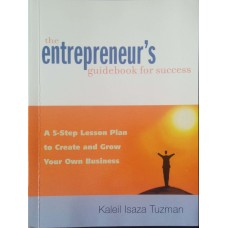 The Entrepreneur's Guidebook for Success A 5-step Lesson Plan to Create and Grow Your Own Business